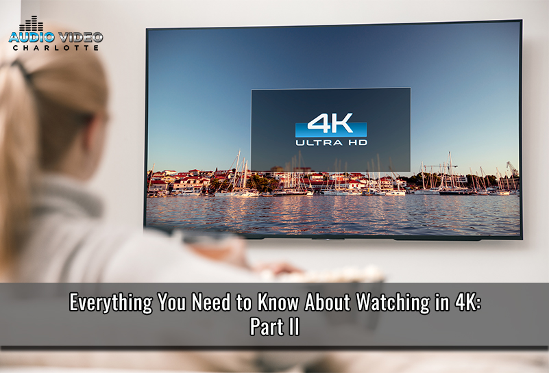 Everything That You Need To Know About Watching In 4K: Part II