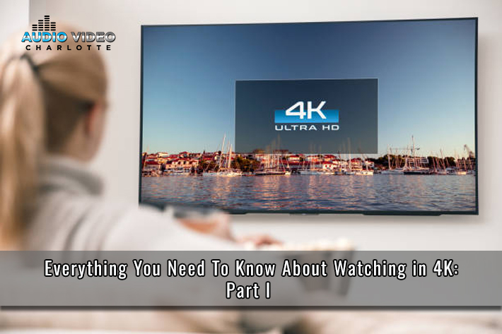 Everything That You Need To Know About Watching In 4K: Part I