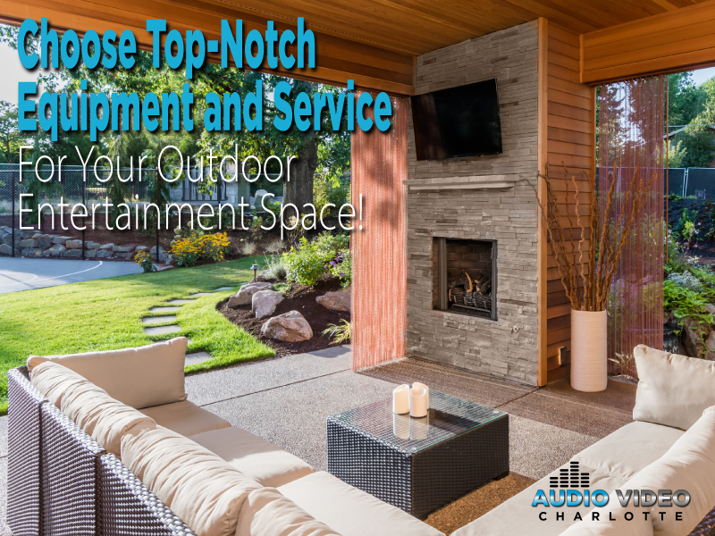 Choose Top-Notch Equipment and Service for Your Outdoor Entertainment Space!