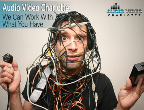 Audio Video Charlotte: We Can Work With What You Have