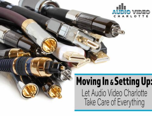 Moving In & Setting Up: Let Audio Video Charlotte Take Care of Everything