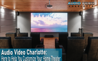 Audio Video Charlotte: Here to Help You Customize Your Home Theater