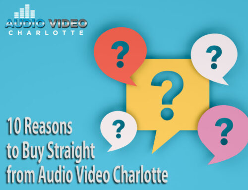 10 Reasons to Buy Straight from Audio Video Charlotte