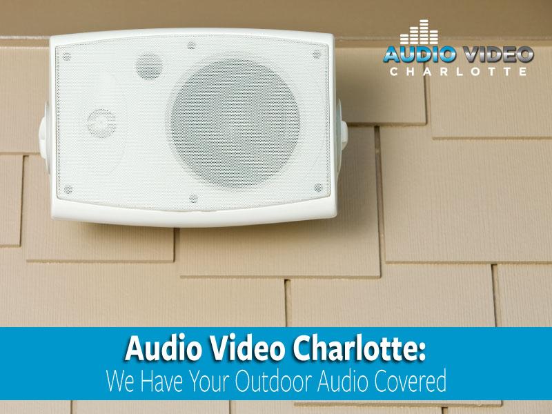 Outdoor Audio Installation Charlotte